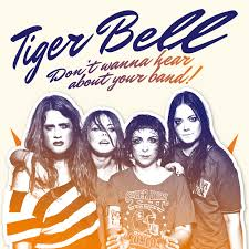 Don't Wanna Hear About Your Band - Tiger Bell