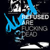 Refused Are Fucking Dead - Refused