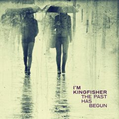 The Past Has Begun - I'm Kingfisher